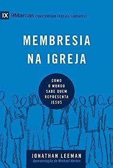 Membresia na igreja: Como o mundo sabe quem representa Jesus (9Marcas) (Portuguese Edition) by [Leeman, Jonathan]