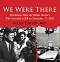 We Were There: Revelations from the Dallas Doctors Who Attended to JFK on November 22, 1963 Audiobook by Allen Childs MD Narrated by Robin Bloodworth