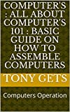 Computer's : All  about Computer's 101 : Basic Guide on how to assemble computers: Computers Operation