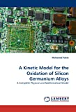 A Kinetic Model for the Oxidation of Silicon Germanium Alloys, Mohamed Rabie, 3838348575