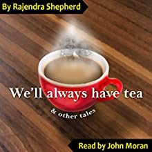 We'll Always Have Tea: & Other Stories Audiobook by Rajendra Shepherd Narrated by John Augustine Moran