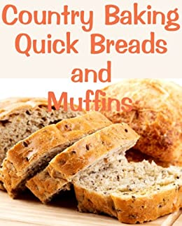 Country Baking Quick Breads and Muffins (Delicious Recipes Book 13) by [Kessler, June]