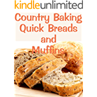Country Baking Quick Breads and Muffins (Delicious Recipes Book 13)