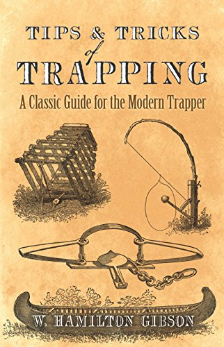 Tips and Tricks of Trapping: A Classic Guide for the Modern Trapper by [Gibson, William Hamilton]