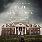 True Gentlemen: The Broken Pledge of America's Fraternities | John Hechinger