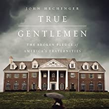 True Gentlemen: The Broken Pledge of America's Fraternities Audiobook by John Hechinger Narrated by Rick Zieff