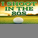 I Shoot in the 80s: How to Succeed at Golf | Michael Christopher