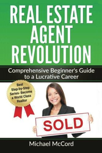 Real Estate Agent Revolution: Comprehensive Beginner's Guide to a Lucrative Career (Generating Leads, Real Estate Inve