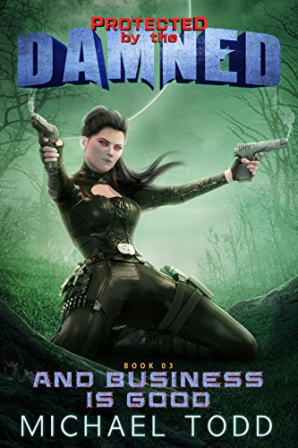 And Business Is Good: A Supernatural Action Adventure Opera (Protected By The Damned Book 3) cover