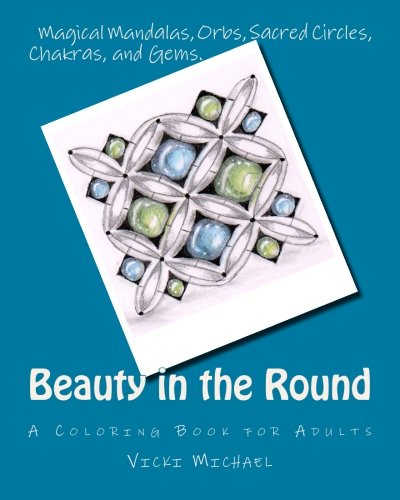 Beauty in the Round: Magical Mandalas, Orbs, Sacred Circles, Chakras, and Gems ()