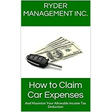 How to Claim Car Expenses: And Maximize Your Allowable Income Tax Deduction