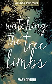 Watching the Tree Limbs (Maranatha Series Book 1) by [DeMuth, Mary]