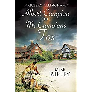 Margery Allingham's Mr Campion's Fox: a Brand-New Albert Campion Mystery Written by Mike Ripley (Albert Campion Mysteries)