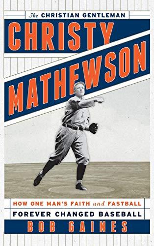 Christy Mathewson, the Christian Gentleman: How One Man