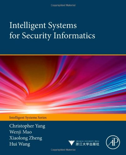 Intelligent Systems for Security Informatics by Christopher C Yang , Hui Wang , Wenji Mao , Xiaolong Zheng, Publisher : Academic Press