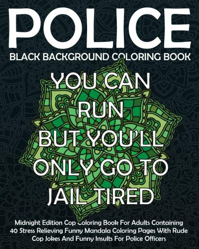 Black Background Police Coloring Book: Midnight Edition Cop Coloring Book For Adults Containing 40 Stress Relieving Funny Mandala Coloring Pages With ... (Funny Police Gift Coloring Books) (Volume 4) -