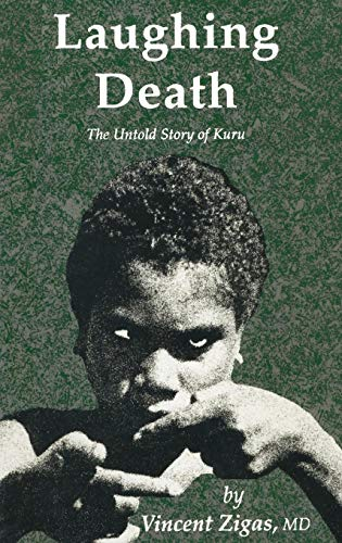 Laughing Death: The Untold Story of Kuru -  Vincent Zigas, Hardcover