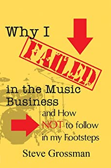 Why I Failed in the Music Business by [Grossman, Steve]