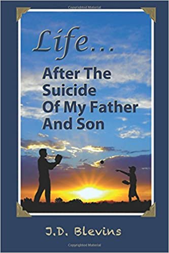 Life After The Suicide Of My Father And Son: J  D  Blevins