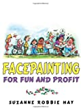 Facepainting for Fun and Profit, Suzanne Hay, 1425943160
