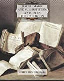 Jewish Magic and Superstition a Study in Folk Religion, Joshua Trachtenberg, 1475141483