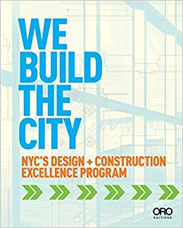 Book We Build the City: New York City's Design + Construction Excellence Program by Michael Bloomberg (2014-02-01)