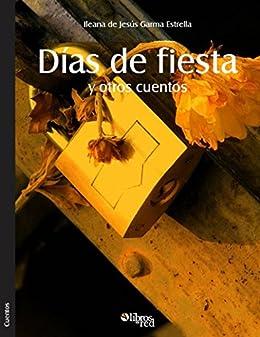 Días de fiesta y otros cuentos (Spanish Edition) by [Garma Estrella, Ileana