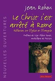 Le christ s'est arrêté à Rome par Jean Rohou