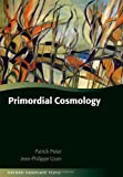Primordial Cosmology, Peter, Patrick and Uzan, Jean-Philippe, 019966515X