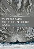 To See the Earth Before the End of the World, Ed Roberson, 081956950X