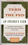 A Term at the Fed: An Insider's View, Laurence H. Meyer, 0060542713