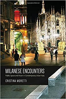 Milanese Encounters: Public Space and Vision in Contemporary Urban Italy (Anthropological Horizons)