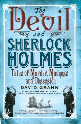 The Devil and Sherlock Holmes: Tales of Murder; Madness and Obsession