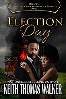 Election Day (Decades A Journey of African American Romance Book 8) by [Walker, Keith Thomas]