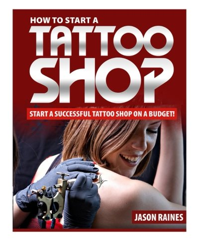 How to Start a Successful Tattoo Shop on a (Tattoo Shop)