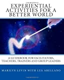 Experiential Activities for a Better World, Marilyn Levin and Lea Arellano, 145379333X
