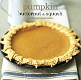 Pumkin Butternut & Squash: 30 Sweet and Savory Recipes