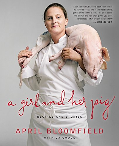 A Girl and Her Pig: Recipes and Stories by JJ Goode, April Bloomfield