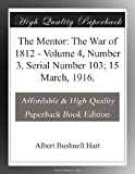 The Mentor: The War of 1812 - Volume 4, Number 3, Serial Number 103; 15 March, 1916.