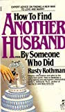 How to Find Another Husband...by Someone Who Did, Rusty Rothman, 0671619071