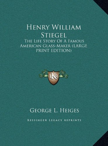 Read Online Henry William Stiegel: The Life Story Of A Famous American Glass-Maker (LARGE PRINT EDITION) pdf