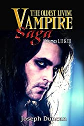 The Oldest Living Vampire Saga: Volumes I, II & III