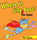 Where Is Silly Bear? (He's Super!) A Children's Rhyming Picture Book, Baby Books to First Readers
