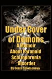 img - for Under Cover of Demons: A Memoir About Paranoid Schizophrenia Disorder book / textbook / text book