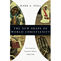 The New Shape of World Christianity: How American Experience Reflects Global Faith