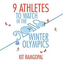 9 Athletes to Watch in the 2018 Winter Olympics Audiobook by Kit Ramgopal Narrated by Peter Berkrot
