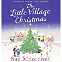 The Little Village Christmas Audiobook by Sue Moorcroft Narrated by To Be Announced
