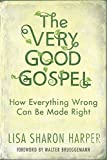 very good - The Very Good Gospel: How Everything Wrong Can Be Made Right