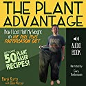 The Plant Advantage: How I Lost Half My Weight on the Fuel Plus Fortification Diet Audiobook by Benji Kurtz Narrated by Gary Tiedemann