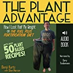 The Plant Advantage: How I Lost Half My Weight on the Fuel Plus Fortification Diet   Benji Kurtz